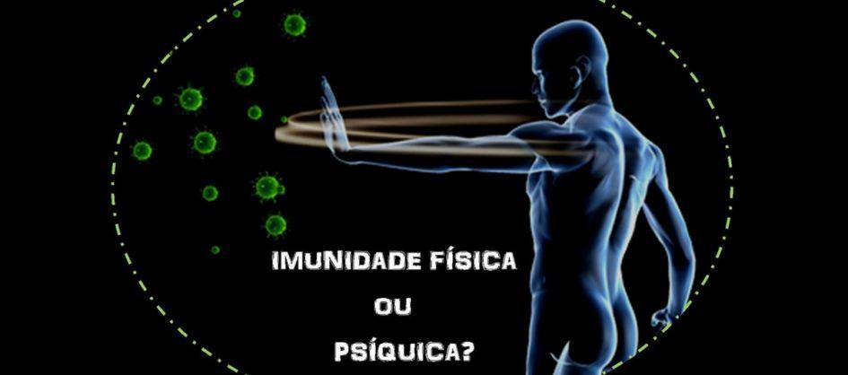 Imunidade Física ou Psíquica?