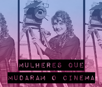 As mulheres que mudaram o cinema: Uma série